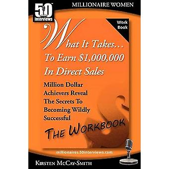 What It Takes... To Earn 1000000 In Direct Sales Million Dollar Achievers Reveal the Secrets to Becoming Wildly Successful Workbook by McCaySmith & Kirsten
