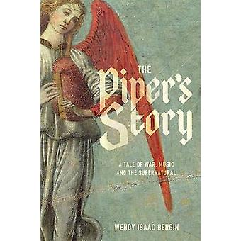 The Pipers Story A Tale of War Music and the Supernatural by Bergin & Wendy Isaac