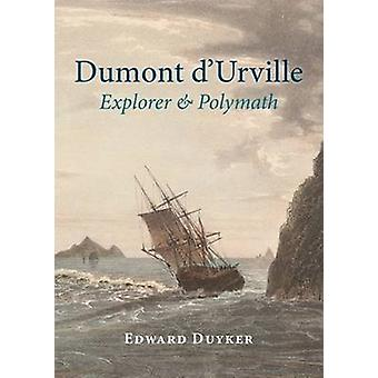 Dumont dUrville  Explorer amp Polymath by Edward Duyker