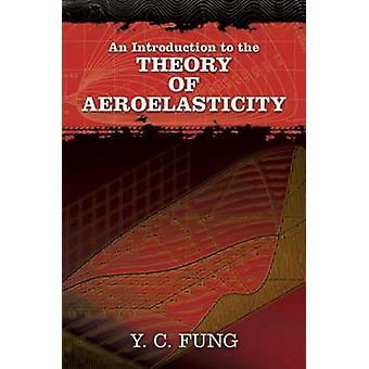 An Introduction to the Theory of Aeroelasticity by Y. C. Fung - 97804
