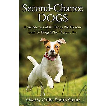 Second-Chance Dogs - True Stories of the Dogs We Rescue and the Dogs W