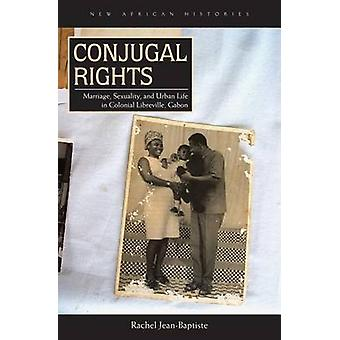 Conjugal Rights - Marriage - Sexuality - and Urban Life in Colonial Li