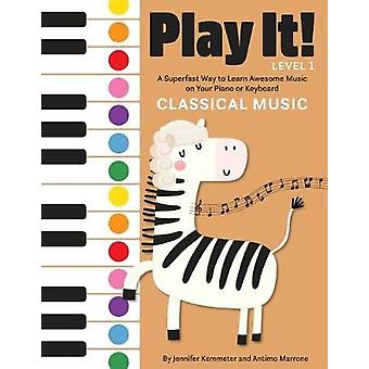 Play It! Classical Music - A Superfast Way to Learn Awesome Songs on Y