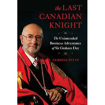 The Last Canadian Knight - The Unintended Business Adventures of Sir G