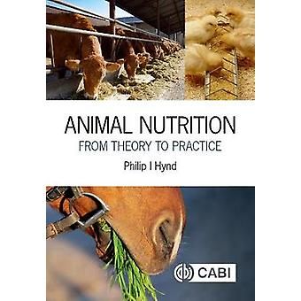 Animal Nutrition - From Theory to Practice by Philip Ian Hynd - 978178