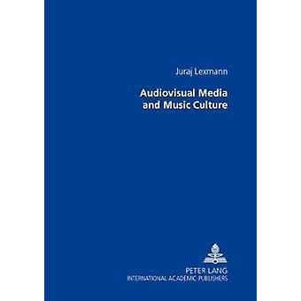 Audiovisual Media and Music Culture (1st New edition) by Juraj Lexman