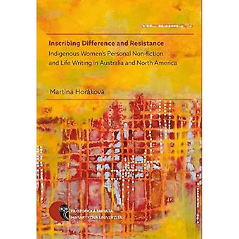Inscribing Difference and Resistance: Indigenous Women's Personal Non-fiction� and Life Writing in Australia and North America: 2017: Opera Facultatis Philosophicae Universitatis Masarykianae