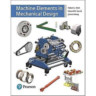 Machine Elements in Mechanical Design by Robert L Mott & Edward M Vavrek & Jyhwen Wang