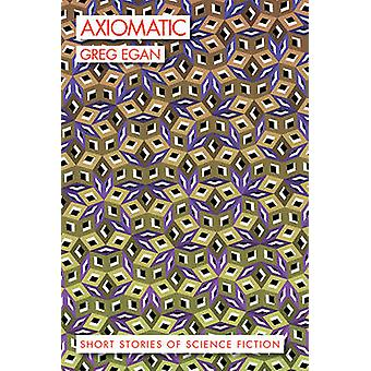 Axiomatic - Short Stories of Science Fiction by Greg Egan - 9781597805