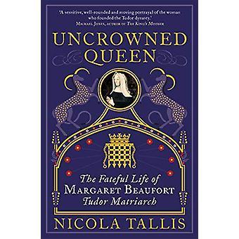 Ongekroonde koningin - Het noodlottige leven van Margaret Beaufort - Tudor Matria