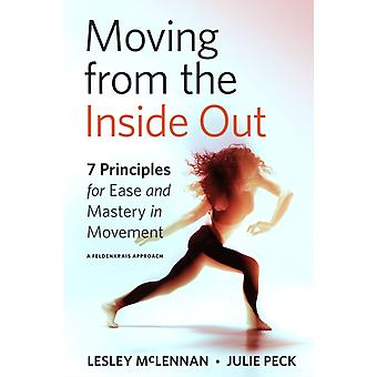 Moving from the Inside Out  7 Principles for Ease and Mastery in Movement A Feldenkrais Approach by Lesley McLennan & Julie Peck