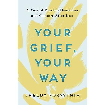 Your Grief Your Way by Forsythia & Shelby Shelby Forsythia
