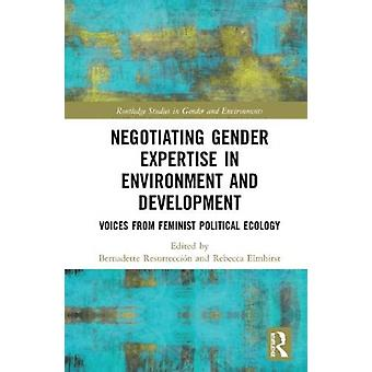 Negotiating Gender Expertise in Environment and Development by Edited by Rebecca Elmhirst Edited by Bernadette P Resurreccion