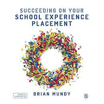 Succeeding on your School Experience Placement by Mundy & Brian