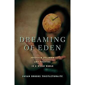 Drömmer om Eden - Amerikansk religion och politik i en trådbunden värld av