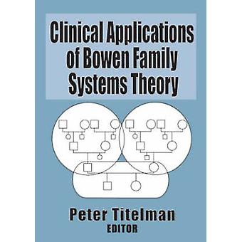Clinical Applications of Bowen Family Systems Theory by Peter Titelma