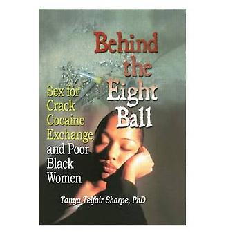 Behind the Eight Ball - Sex for Crack Cocaine Exchange and Poor Black