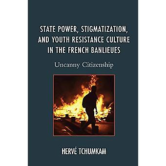 State Power - Stigmatization - and Youth Resistance Culture in the Fr