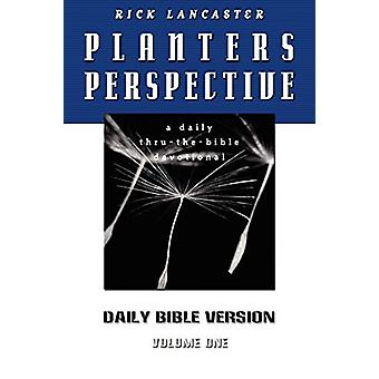 Planters Perspective - Daily Bible Version Volume 1 by Rick Lancaster
