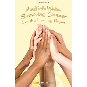 And We Write - Surviving Cancer; Let the Healing Begin compiled by She