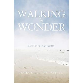 Walking in Wonder by George R Jr Sinclair - 9781625643742 Book