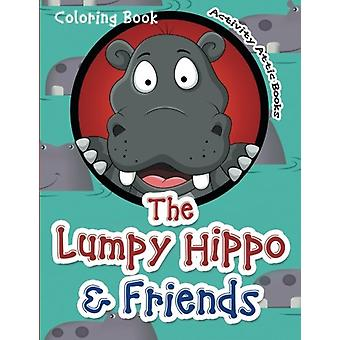 The Lumpy Hippo & Friends Coloring Book by Activity Attic Books -