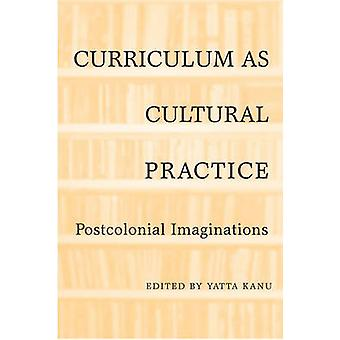 Curriculum as Cultural Practice by Edited by Yatta Kanu
