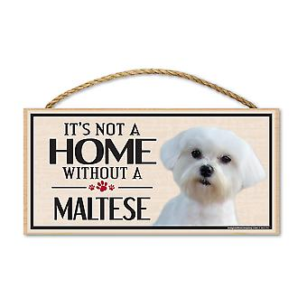 "Sign, Wood, It's Not A Home Without A Maltese, 10"" X 5"""