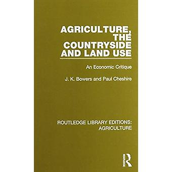 Agriculture the Countryside and Land Use by J. K. BowersPaul Cheshire