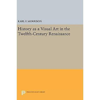History as a Visual Art in the Twelfth-Century Renaissance by Karl F.