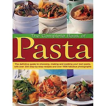 Le livre complet des pâtes: le guide définitif pour choisir, faire et cuisiner vos propres pâtes, avec plus de 350 recettes étape par étape et plus de 1500 photographies fabuleuses