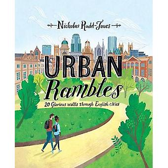 Urban Rambles - 20 Glorious Walks Through English Cities by Nicholas R