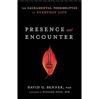 Präsenz und Begegnung - die sakramentale Möglichkeiten der alltäglichen Lif