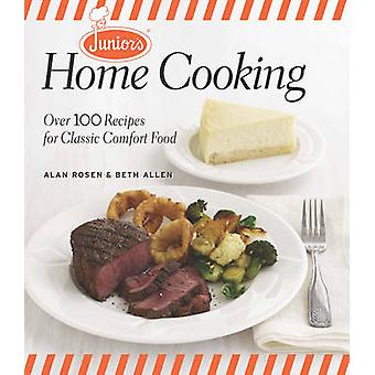 Junior's Home Cooking - Over 100 Recipes for Classic Comfort Food by A
