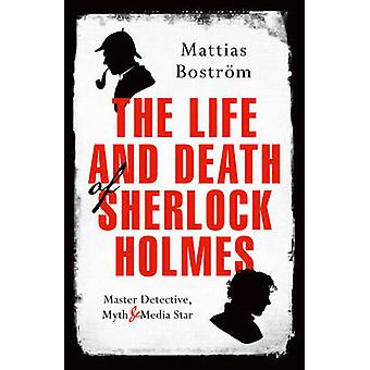 Life and Death of Sherlock Holmes - Master Detective - Myth and Media