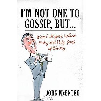 Ik ben niet een Gossip - maar... - Wicked Whispers - William Hickey en