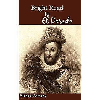 The Bright Road to El Dorado by Michael Anthony - 9789766372873 Book