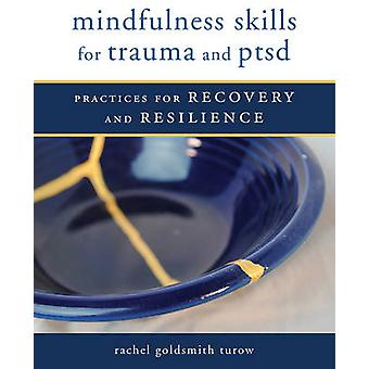 Mindfulness Skills for Trauma and PTSD - Practices for Recovery and Re