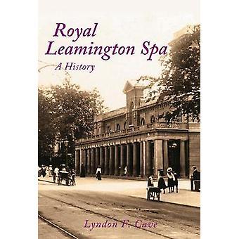 Royal Leamington Spa A History von Lyndon F Cave