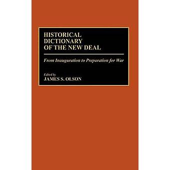 Historical Dictionary of the New Deal From Inauguration to Preparation for War by Olson & James Stuart