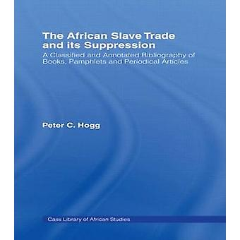 African Slave Trade and its Suppression The by Hogg & Peter C.