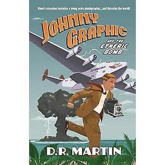 Johnny Graphic and the Etheric Bomb by Martin & D. R.