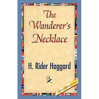 The Wanderers Necklace by Haggard & H. Rider