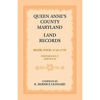 Queen Annes County Maryland Land Records. Book 4 17431755 by Leonard & R. Bernice