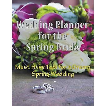 Wedding Planner for the Spring Bride Must Have Tool for the Dream Spring Wedding by Hall & April