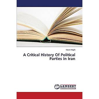 A Critical History Of Political Parties In Iran by Haghi Naser