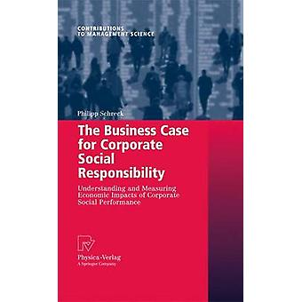 The Business Case for Corporate Social Responsibility  Understanding and Measuring Economic Impacts of Corporate Social Performance by Schreck & Philipp
