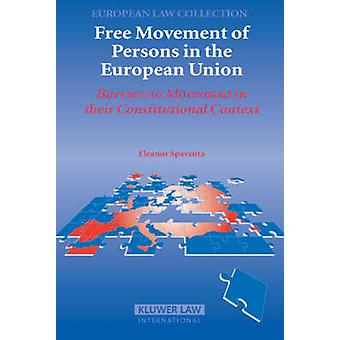 Free Movement of Persons in the Eu Barriers to Movement in Their Constitutional Context by Spaventa & E.