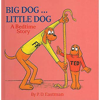 Big Dog... Little Dog - A Bedtime Story by P D Eastman - 9780780787940