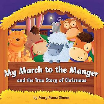 My March to the Manger - A Celebration of Jesus' Birth by Dr Mary Manz